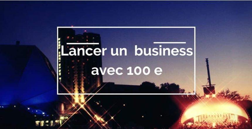 lancer un business avec 100 e
